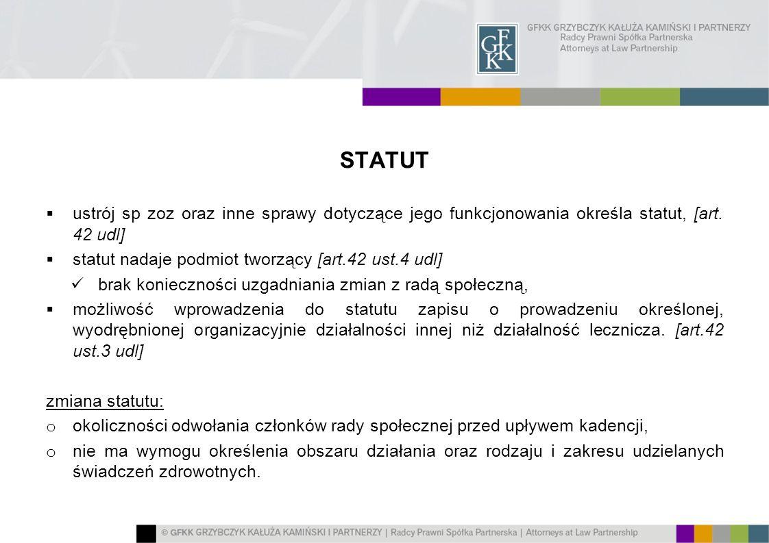 STATUT ustrój sp zoz oraz inne sprawy dotyczące jego funkcjonowania określa statut, [art. 42 udl] statut nadaje podmiot tworzący [art.42 ust.4 udl]